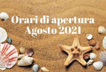 ORARI DI APERTURA AGOSTO 2021
